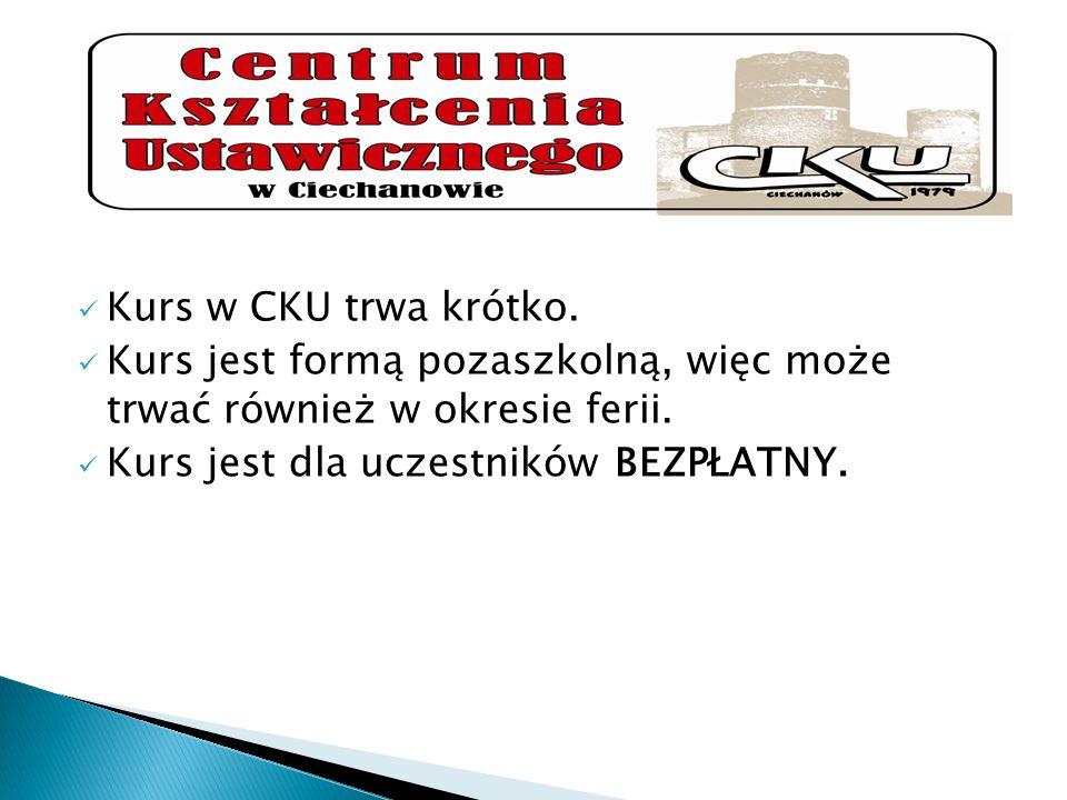 Kurs w CKU trwa krótko.Kurs jest formą pozaszkolną, więc może trwać również w okresie ferii.