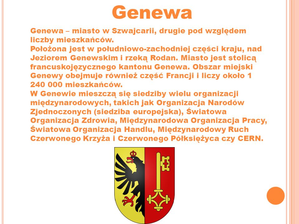GenewaGenewa – miasto w Szwajcarii, drugie pod względem liczby mieszkańców.