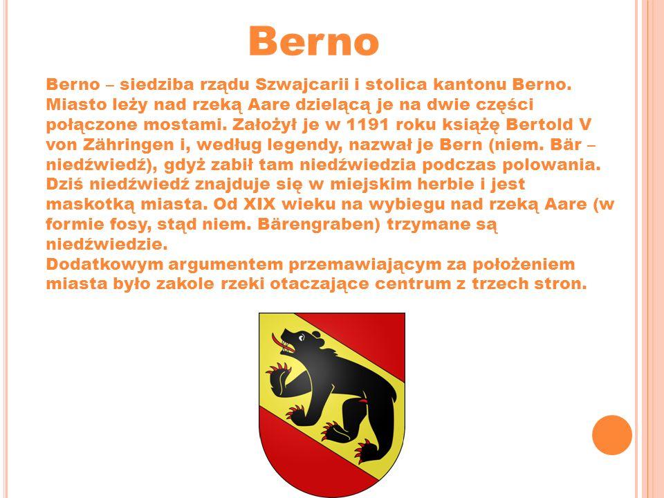 Berno Berno – siedziba rządu Szwajcarii i stolica kantonu Berno.