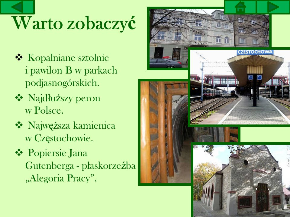 Warto zobaczyć Kopalniane sztolnie i pawilon B w parkach podjasnogórskich. Najdłuższy peron w Polsce.