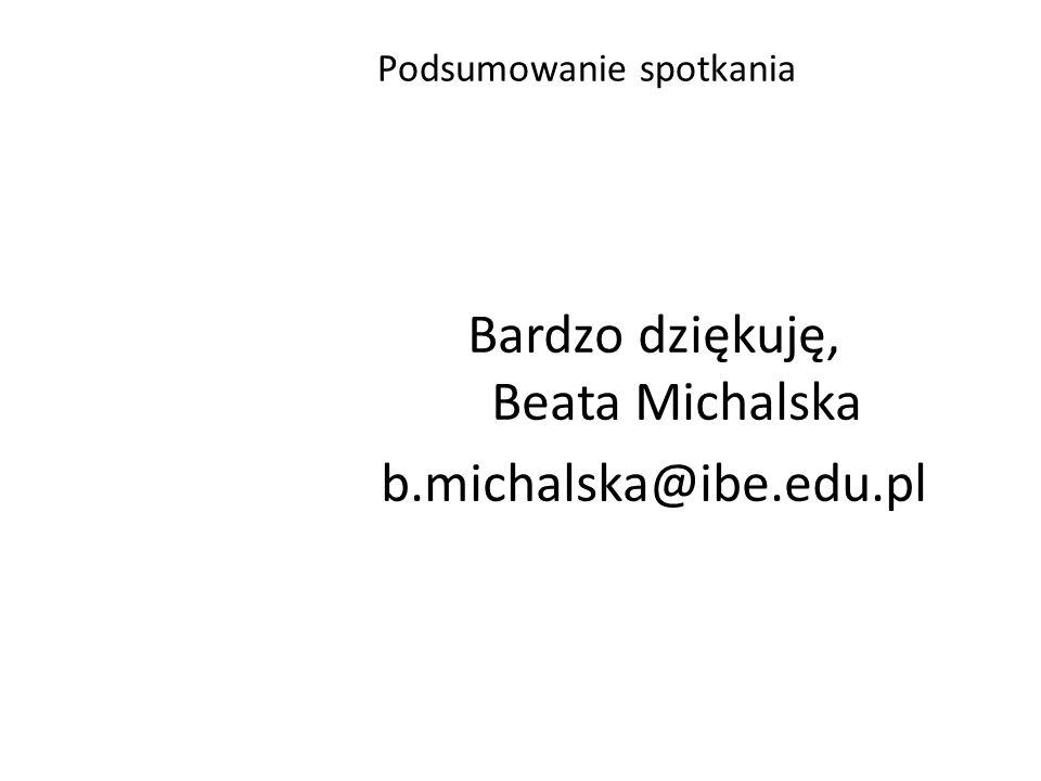 Bardzo dziękuję, Beata Michalska b.michalska@ibe.edu.pl