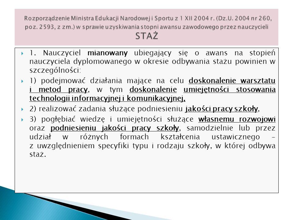 Rozporządzenie Ministra Edukacji Narodowej i Sportu z 1 XII 2004 r. (Dz.U. 2004 nr 260, poz. 2593, z zm.) w sprawie uzyskiwania stopni awansu zawodowego przez nauczycieli STAŻ
