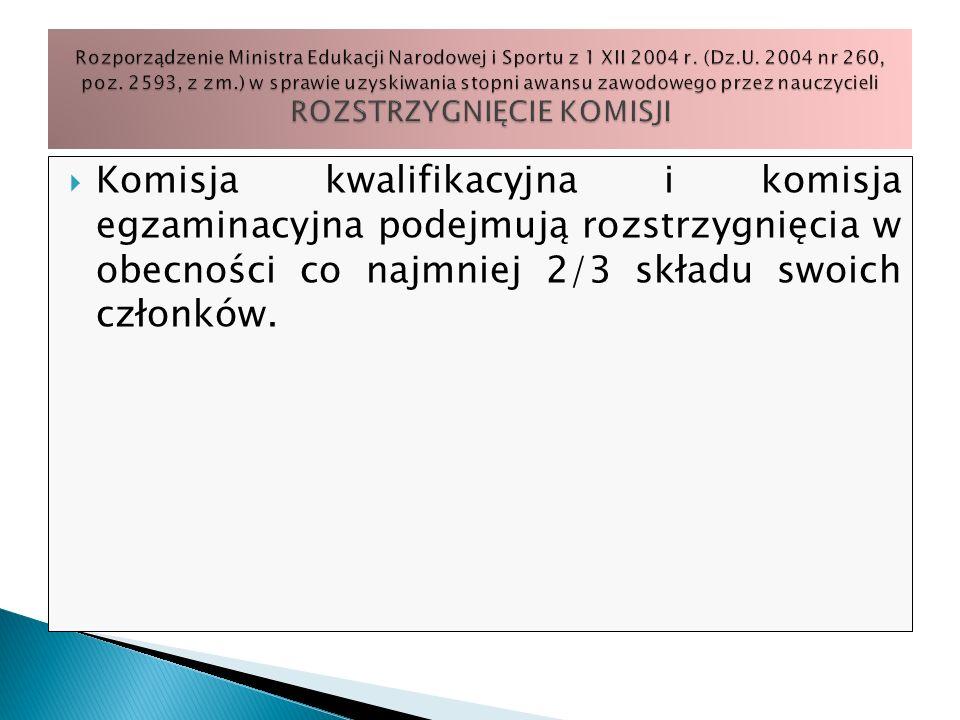 Rozporządzenie Ministra Edukacji Narodowej i Sportu z 1 XII 2004 r. (Dz.U. 2004 nr 260, poz. 2593, z zm.) w sprawie uzyskiwania stopni awansu zawodowego przez nauczycieli ROZSTRZYGNIĘCIE KOMISJI