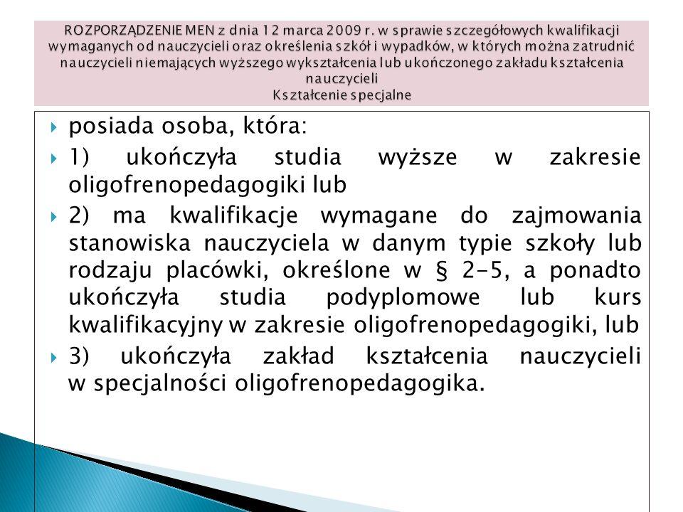 1) ukończyła studia wyższe w zakresie oligofrenopedagogiki lub