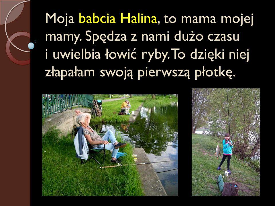 Moja babcia Halina, to mama mojej mamy