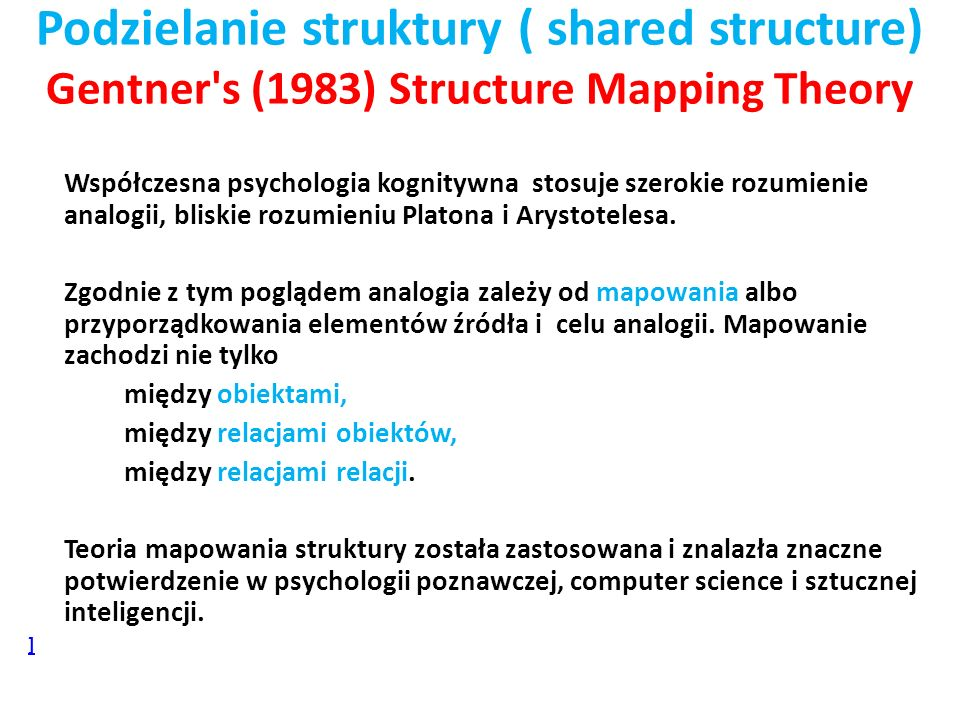 Podzielanie struktury ( shared structure) Gentner s (1983) Structure Mapping Theory