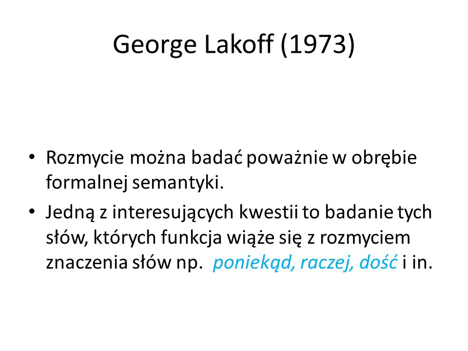 George Lakoff (1973)Rozmycie można badać poważnie w obrębie formalnej semantyki.