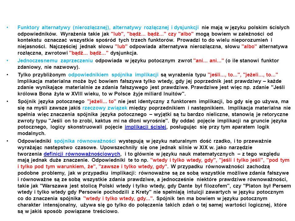 Funktory alternatywy (nierozłącznej), alternatywy rozłącznej i dysjunkcji nie mają w języku polskim ścisłych odpowiedników. Wyrażenia takie jak lub , bądź... bądź... czy albo mogą bowiem w zależności od kontekstu oznaczać wszystkie spośród tych trzech funktorów. Prowadzi to do wielu nieporozumień i niejasności. Najczęściej jednak słowu lub odpowiada alternatywa nierozłączna, słowu albo alternatywa rozłączna, zwrotowi bądź... bądź... dysjunkcja.