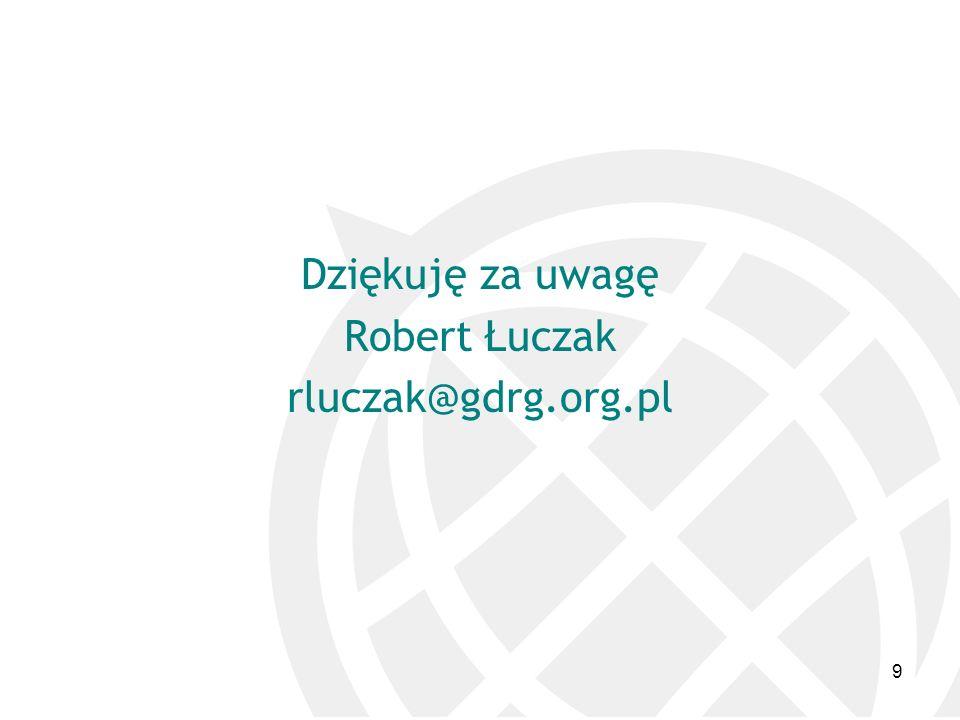 Dziękuję za uwagę Robert Łuczak rluczak@gdrg.org.pl