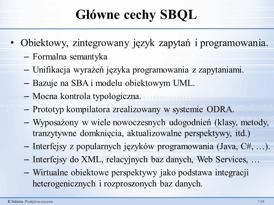 Główne cechy SBQL Obiektowy, zintegrowany język zapytań i programowania. Formalna semantyka. Unifikacja wyrażeń języka programowania z zapytaniami.