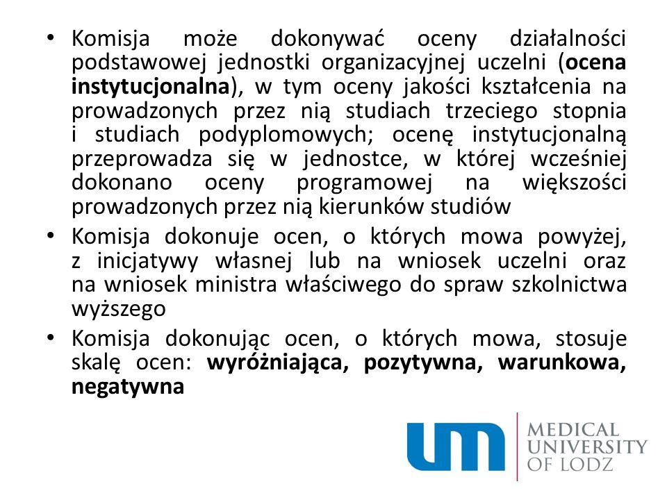 Komisja może dokonywać oceny działalności podstawowej jednostki organizacyjnej uczelni (ocena instytucjonalna), w tym oceny jakości kształcenia na prowadzonych przez nią studiach trzeciego stopnia i studiach podyplomowych; ocenę instytucjonalną przeprowadza się w jednostce, w której wcześniej dokonano oceny programowej na większości prowadzonych przez nią kierunków studiów