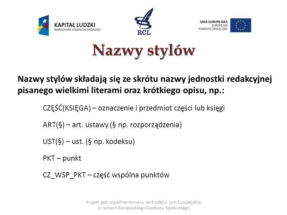 Nazwy stylów Nazwy stylów składają się ze skrótu nazwy jednostki redakcyjnej pisanego wielkimi literami oraz krótkiego opisu, np.: