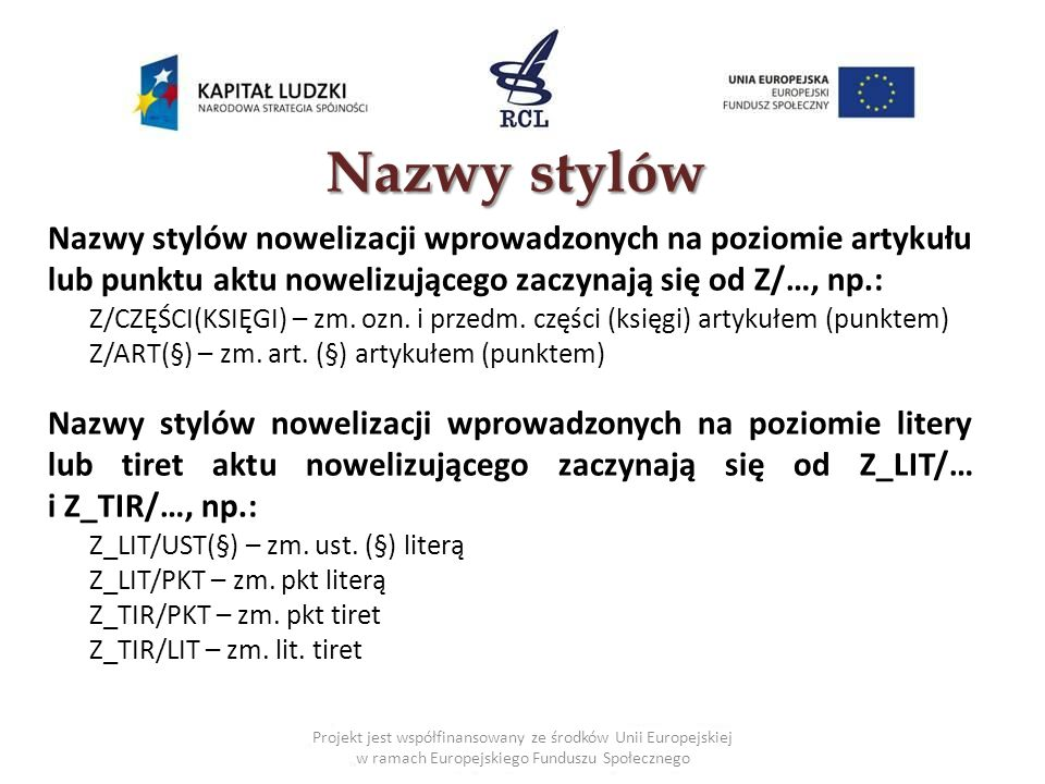 Nazwy stylów Nazwy stylów nowelizacji wprowadzonych na poziomie artykułu lub punktu aktu nowelizującego zaczynają się od Z/…, np.: