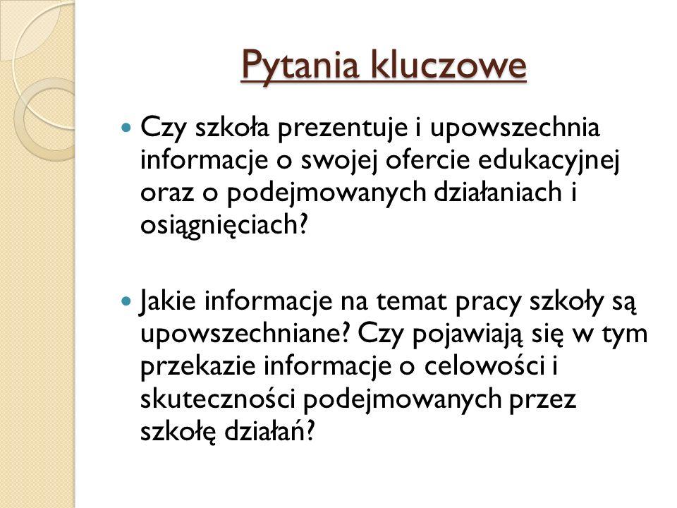 Pytania kluczowe Czy szkoła prezentuje i upowszechnia informacje o swojej ofercie edukacyjnej oraz o podejmowanych działaniach i osiągnięciach