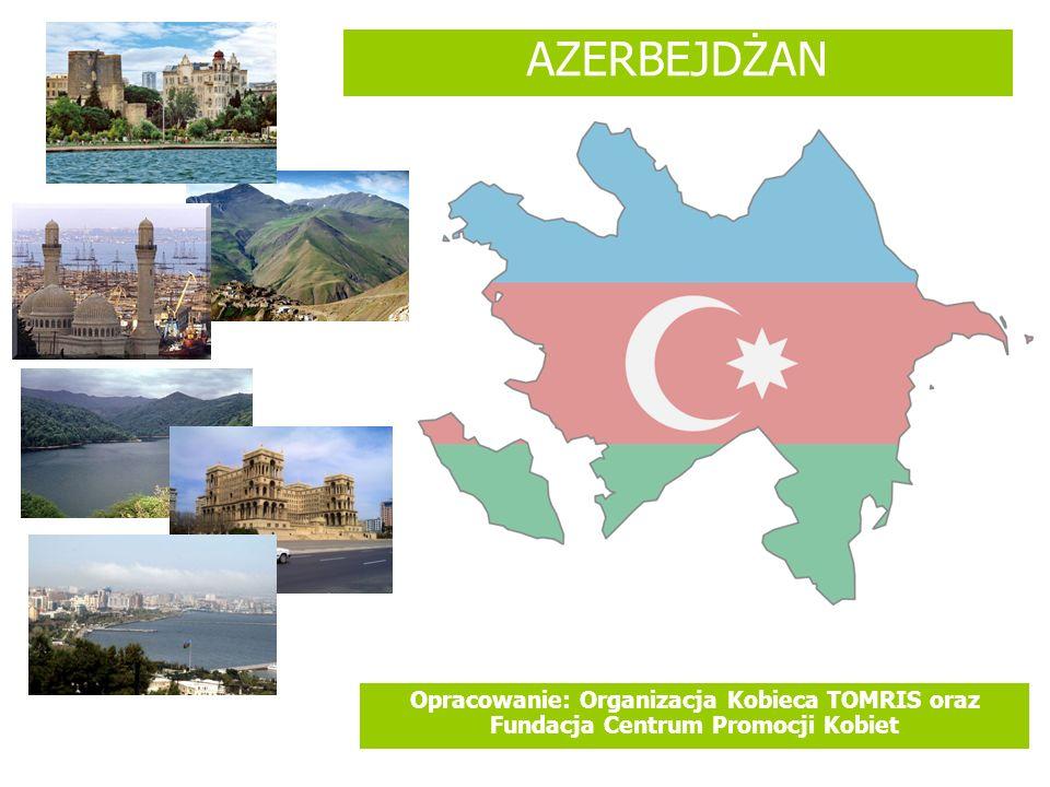 AZERBEJDŻAN Opracowanie: Organizacja Kobieca TOMRIS oraz Fundacja Centrum Promocji Kobiet