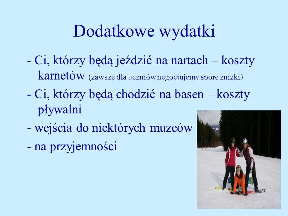 Dodatkowe wydatki - Ci, którzy będą jeździć na nartach – koszty karnetów (zawsze dla uczniów negocjujemy spore zniżki)