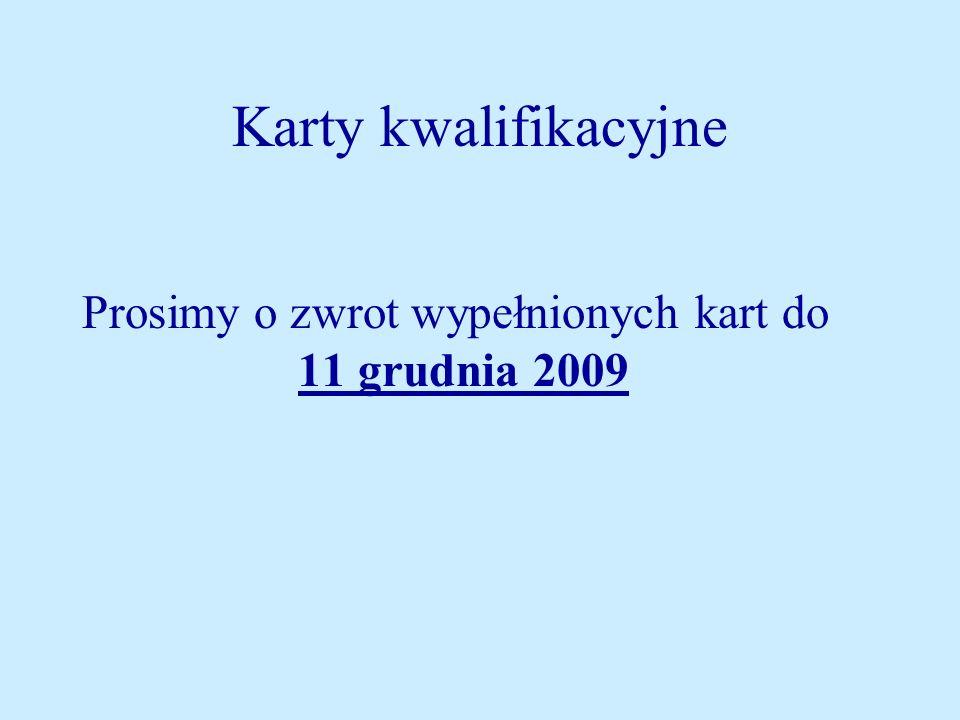 Karty kwalifikacyjne Prosimy o zwrot wypełnionych kart do 11 grudnia 2009.