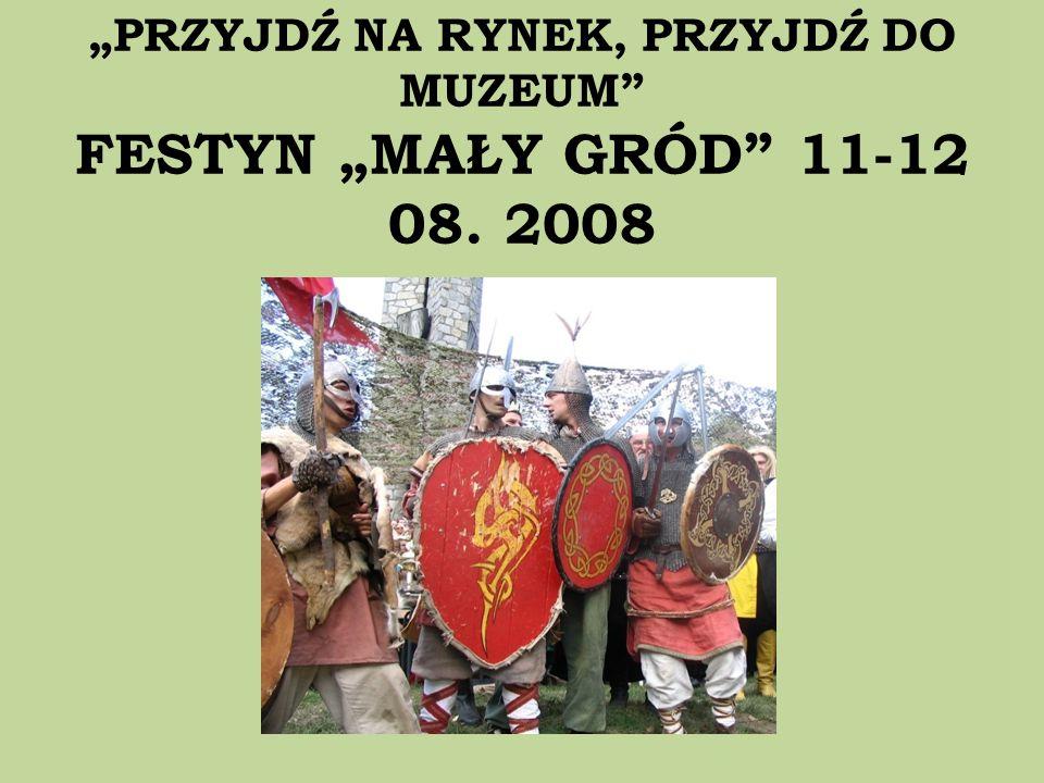 """""""PRZYJDŹ NA RYNEK, PRZYJDŹ DO MUZEUM FESTYN """"MAŁY GRÓD 11-12 08. 2008"""
