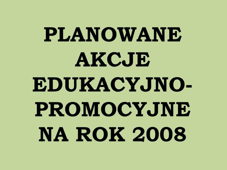 PLANOWANE AKCJE EDUKACYJNO-PROMOCYJNE NA ROK 2008