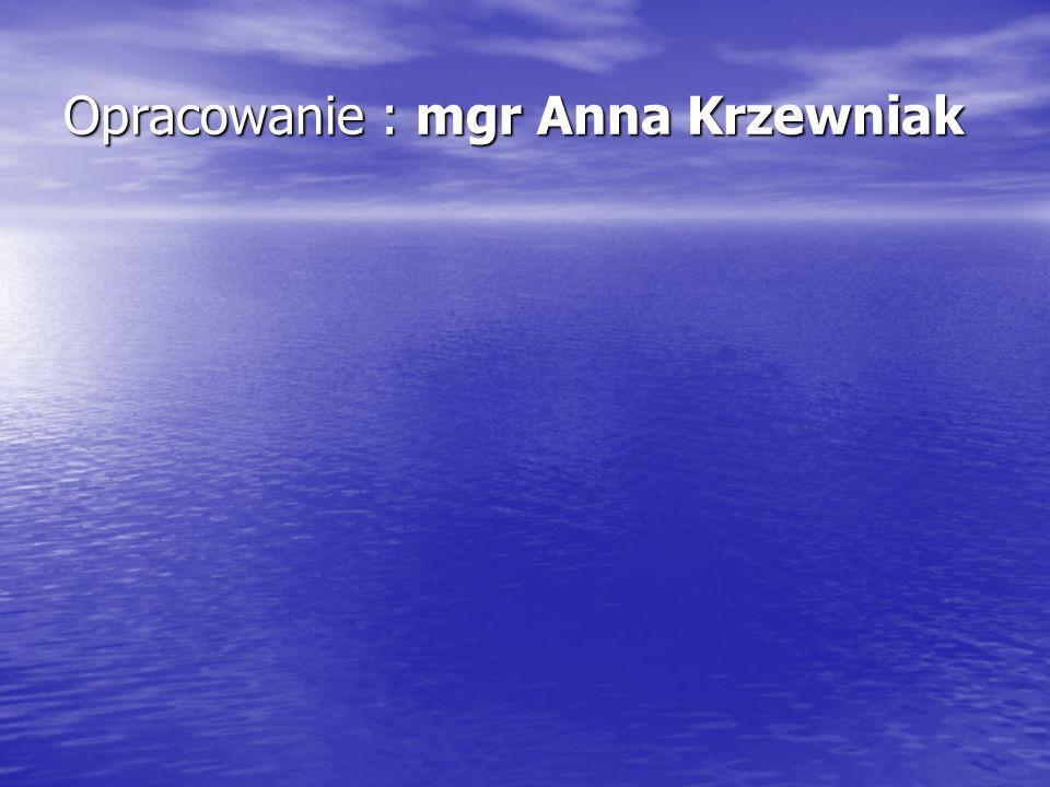 Opracowanie : mgr Anna Krzewniak