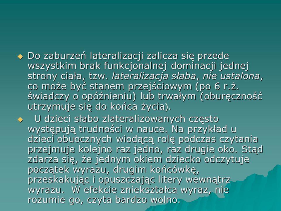 Do zaburzeń lateralizacji zalicza się przede wszystkim brak funkcjonalnej dominacji jednej strony ciała, tzw. lateralizacja słaba, nie ustalona, co może być stanem przejściowym (po 6 r.ż. świadczy o opóźnieniu) lub trwałym (oburęczność utrzymuje się do końca życia).