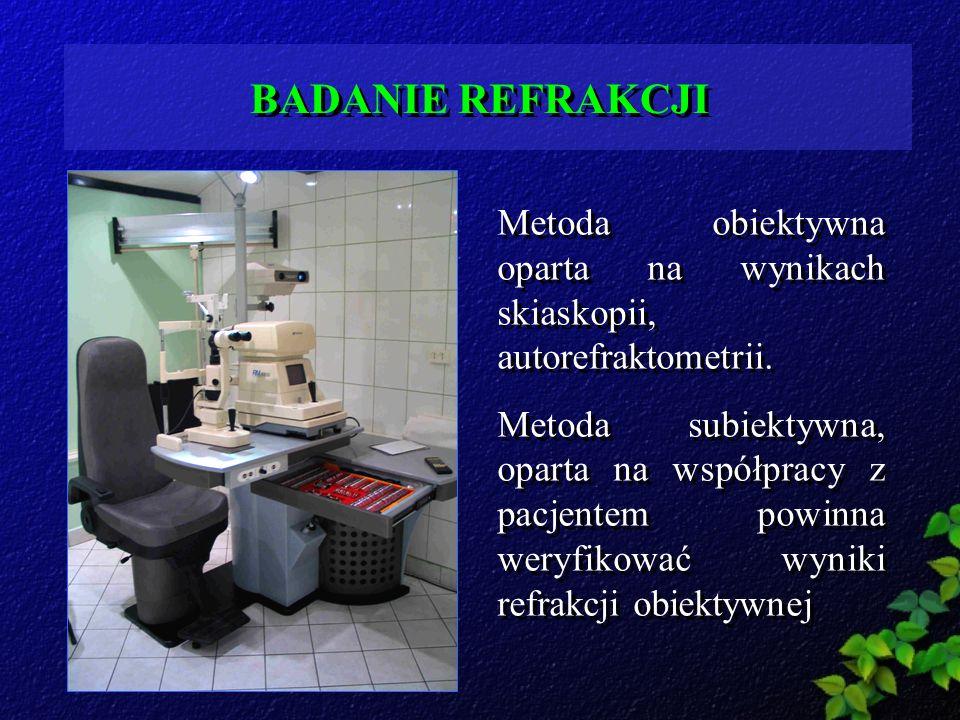 BADANIE REFRAKCJI Metoda obiektywna oparta na wynikach skiaskopii, autorefraktometrii.