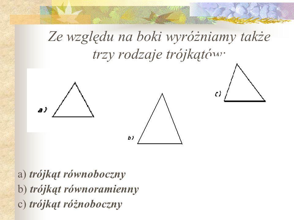 Ze względu na boki wyróżniamy także trzy rodzaje trójkątów:
