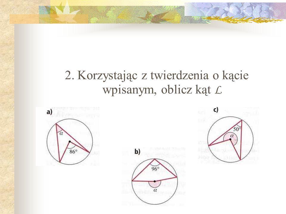 2. Korzystając z twierdzenia o kącie wpisanym, oblicz kąt L