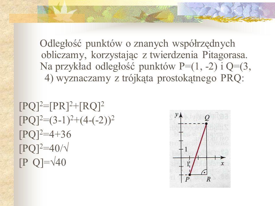 Odległość punktów o znanych współrzędnych obliczamy, korzystając z twierdzenia Pitagorasa. Na przykład odległość punktów P=(1, -2) i Q=(3, 4) wyznaczamy z trójkąta prostokątnego PRQ:
