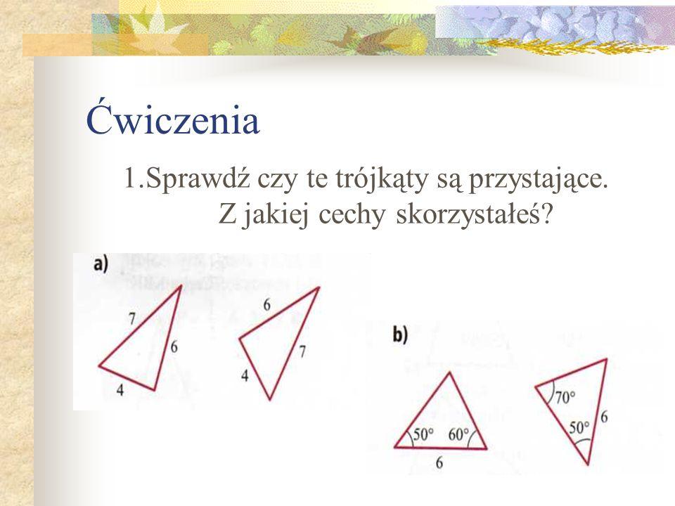 1.Sprawdź czy te trójkąty są przystające. Z jakiej cechy skorzystałeś