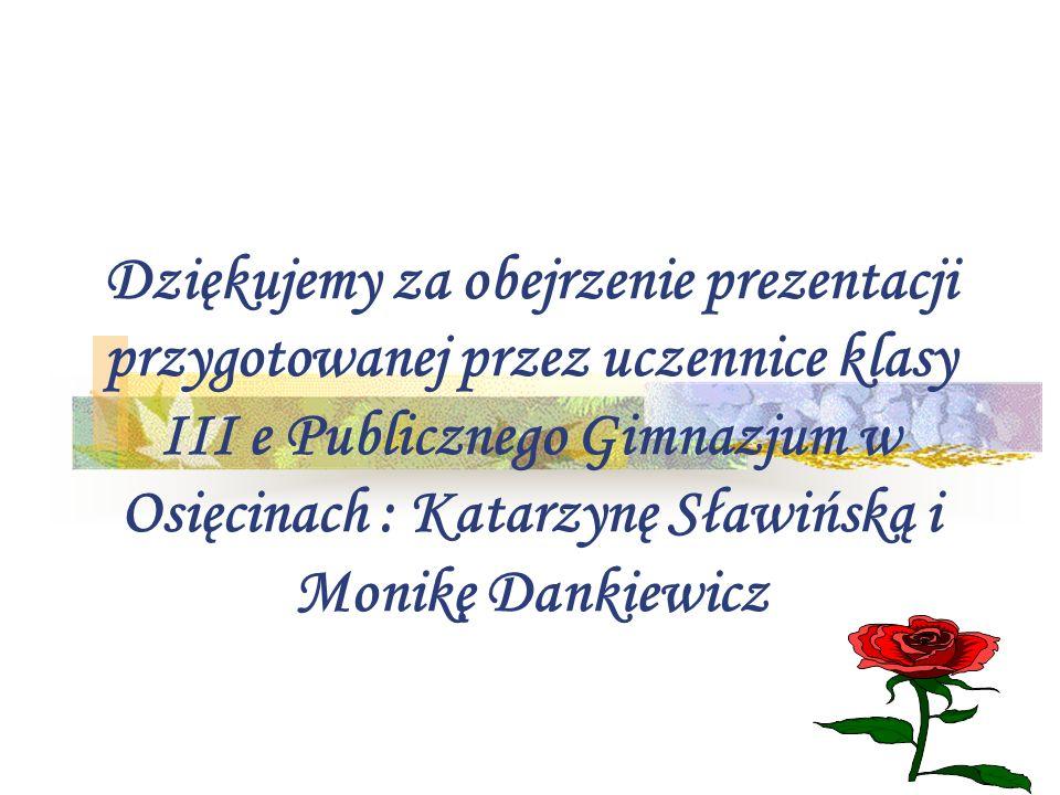 Dziękujemy za obejrzenie prezentacji przygotowanej przez uczennice klasy III e Publicznego Gimnazjum w Osięcinach : Katarzynę Sławińską i Monikę Dankiewicz