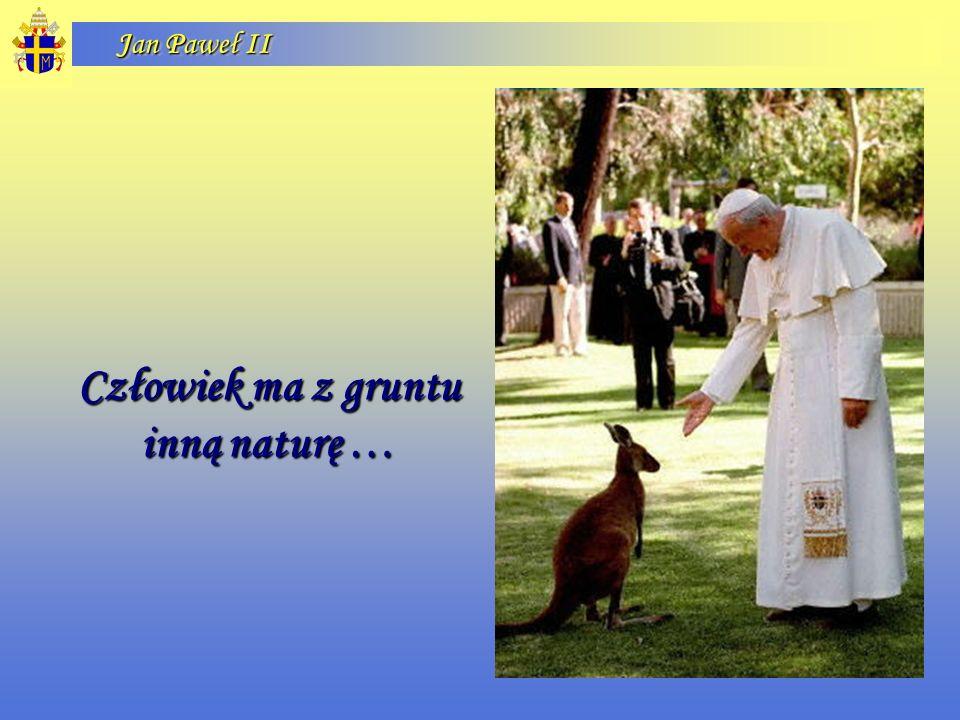 Człowiek ma z gruntu inną naturę …