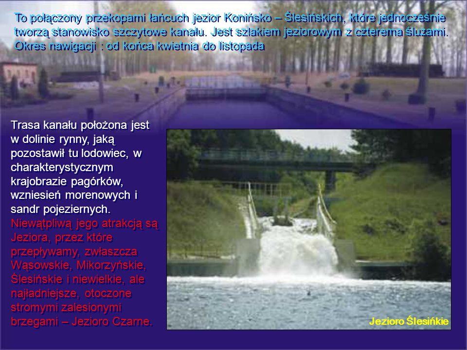 To połączony przekopami łańcuch jezior Konińsko – Ślesińskich, które jednocześnie tworzą stanowisko szczytowe kanału. Jest szlakiem jeziorowym z czterema śluzami. Okres nawigacji : od końca kwietnia do listopada