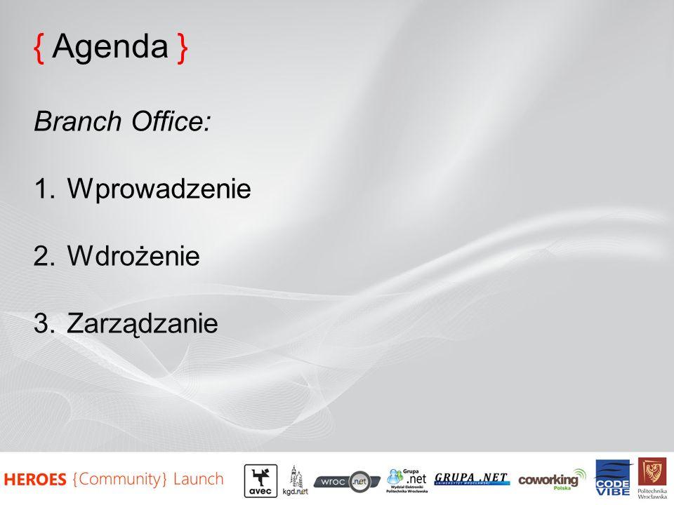 { Agenda } Branch Office: Wprowadzenie Wdrożenie Zarządzanie