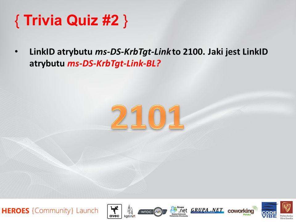 { Trivia Quiz #2 } LinkID atrybutu ms-DS-KrbTgt-Link to 2100. Jaki jest LinkID atrybutu ms-DS-KrbTgt-Link-BL