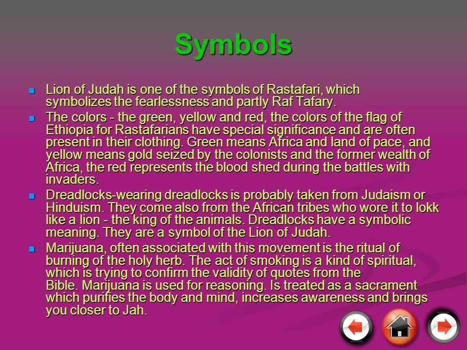 SymbolsLion of Judah is one of the symbols of Rastafari, which symbolizes the fearlessness and partly Raf Tafary.
