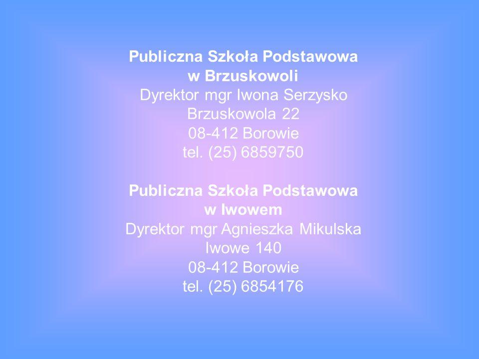 Publiczna Szkoła Podstawowa w Brzuskowoli Dyrektor mgr Iwona Serzysko Brzuskowola 22 08-412 Borowie tel.