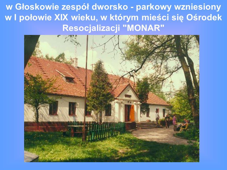 w Głoskowie zespół dworsko - parkowy wzniesiony w I połowie XIX wieku, w którym mieści się Ośrodek Resocjalizacji MONAR
