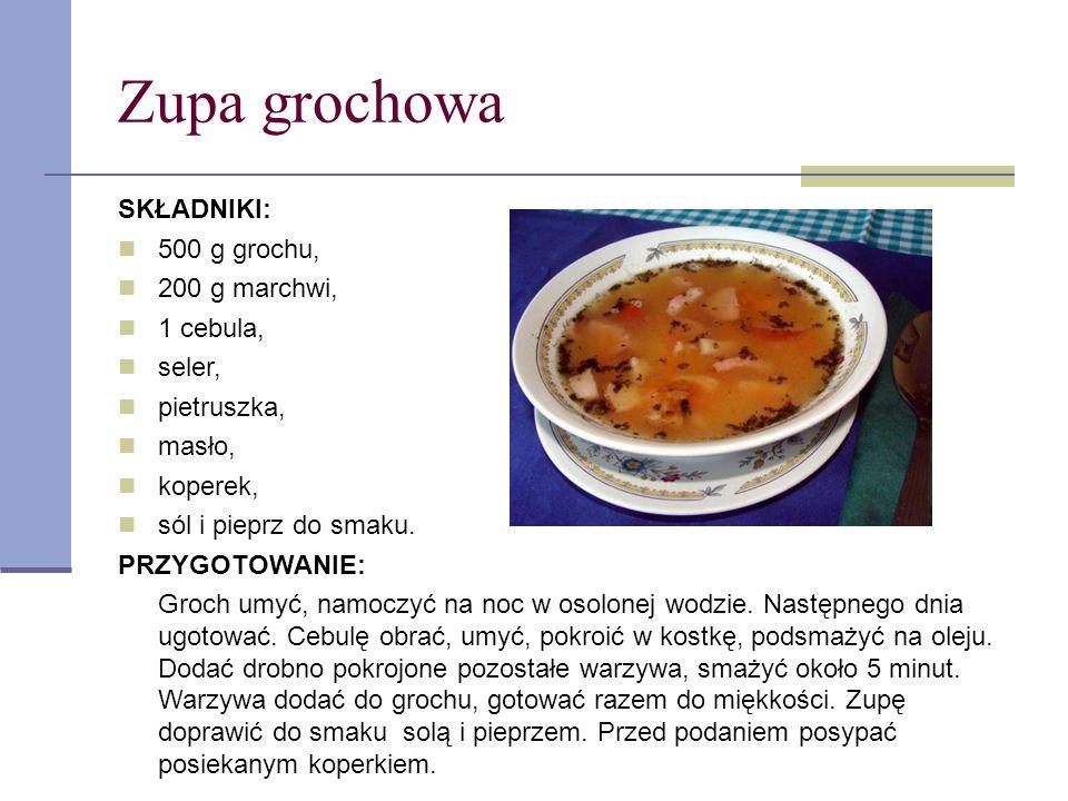 Zupa grochowa SKŁADNIKI: 500 g grochu, 200 g marchwi, 1 cebula, seler,