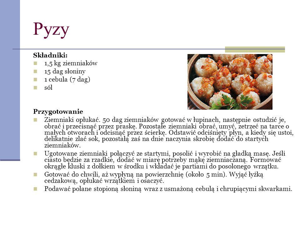 Pyzy Składniki: 1,5 kg ziemniaków 15 dag słoniny 1 cebula (7 dag) sól