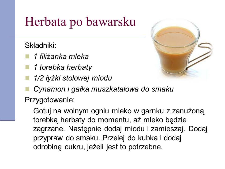 Herbata po bawarsku Składniki: 1 filiżanka mleka 1 torebka herbaty