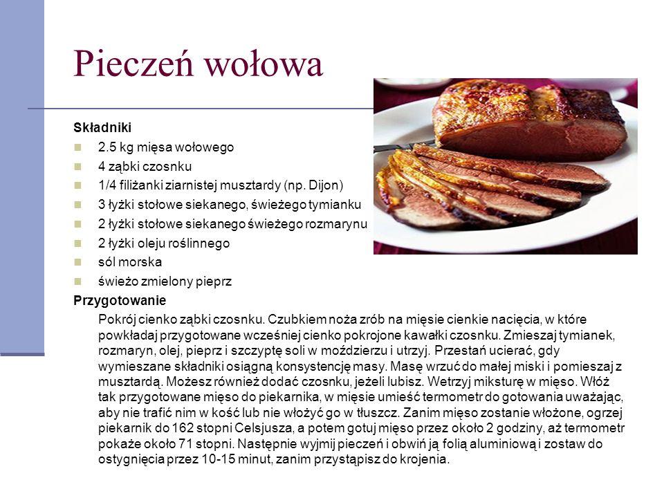 Pieczeń wołowa Składniki 2.5 kg mięsa wołowego 4 ząbki czosnku