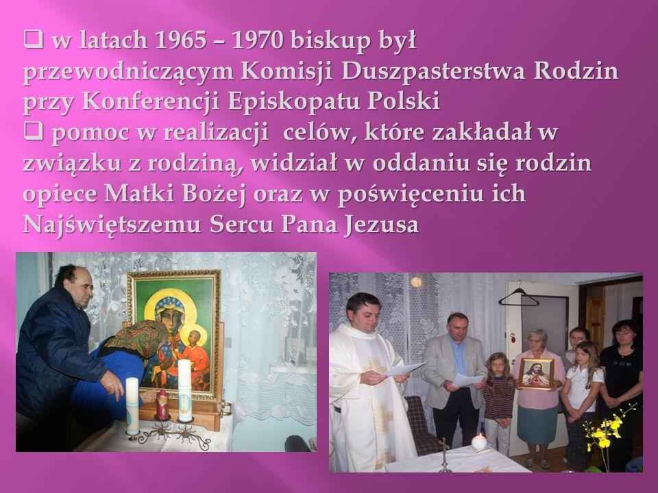 w latach 1965 – 1970 biskup był przewodniczącym Komisji Duszpasterstwa Rodzin przy Konferencji Episkopatu Polski