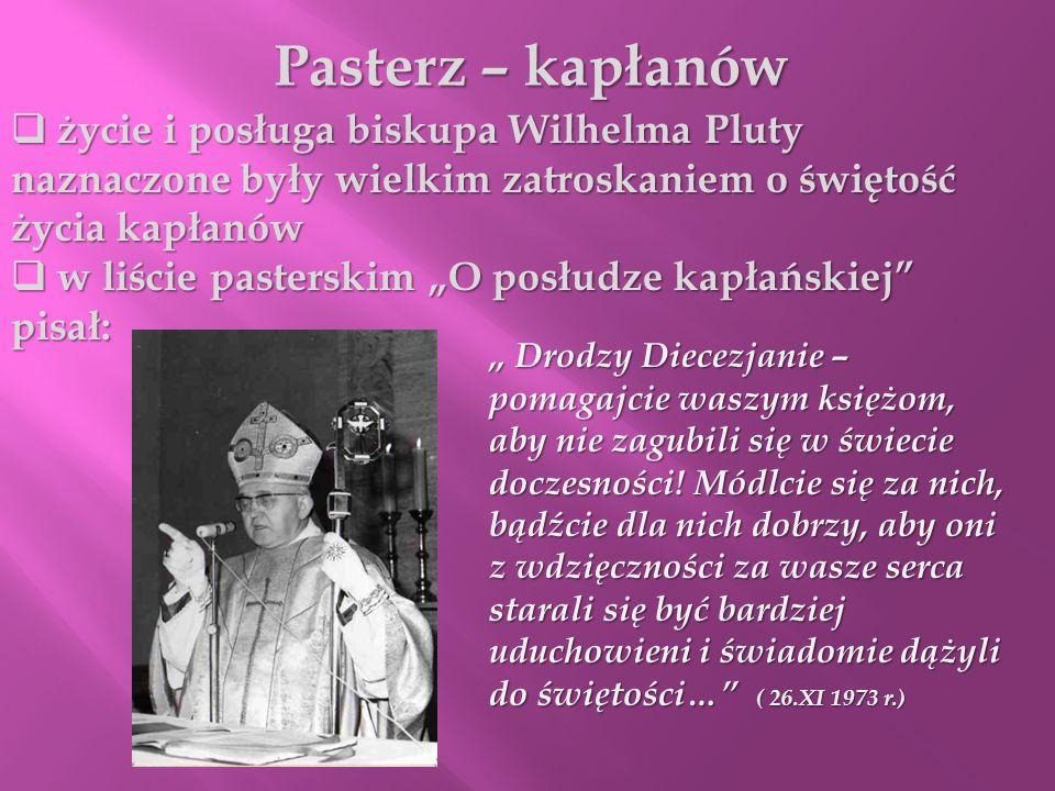 Pasterz – kapłanów życie i posługa biskupa Wilhelma Pluty naznaczone były wielkim zatroskaniem o świętość życia kapłanów.