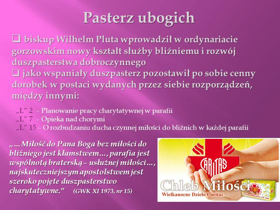 Pasterz ubogichbiskup Wilhelm Pluta wprowadził w ordynariacie gorzowskim nowy kształt służby bliźniemu i rozwój duszpasterstwa dobroczynnego.