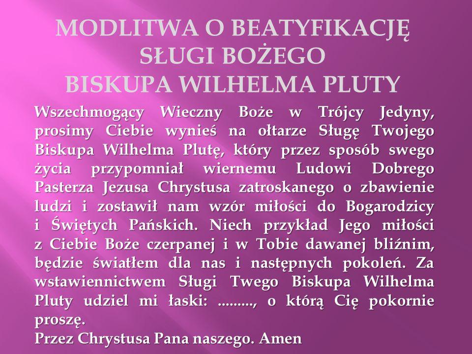 MODLITWA O BEATYFIKACJĘ SŁUGI BOŻEGO BISKUPA WILHELMA PLUTY