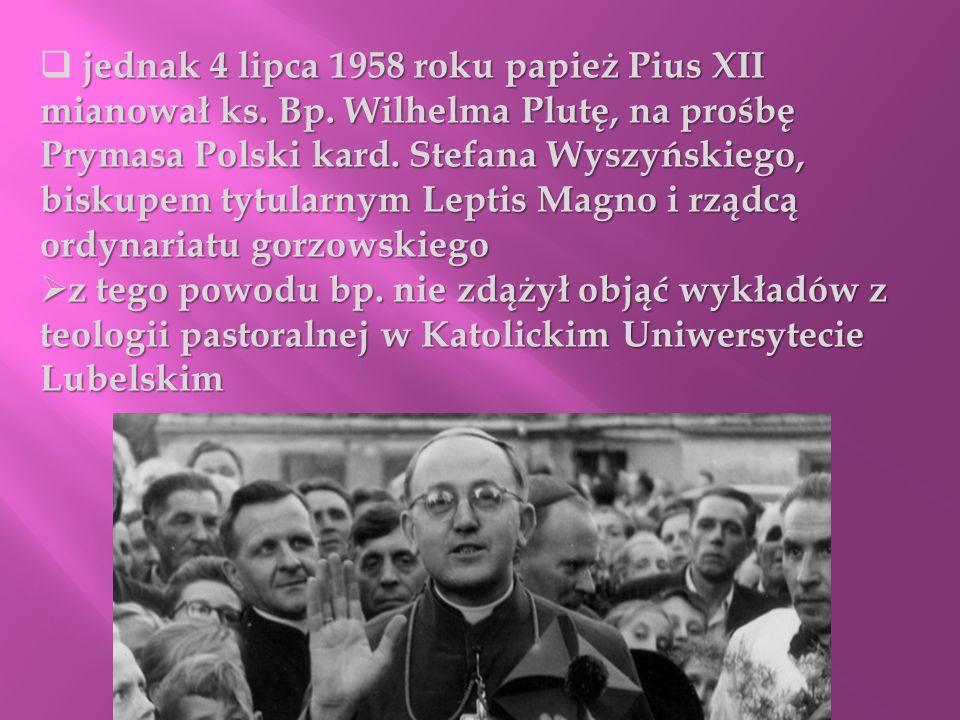 jednak 4 lipca 1958 roku papież Pius XII mianował ks. Bp