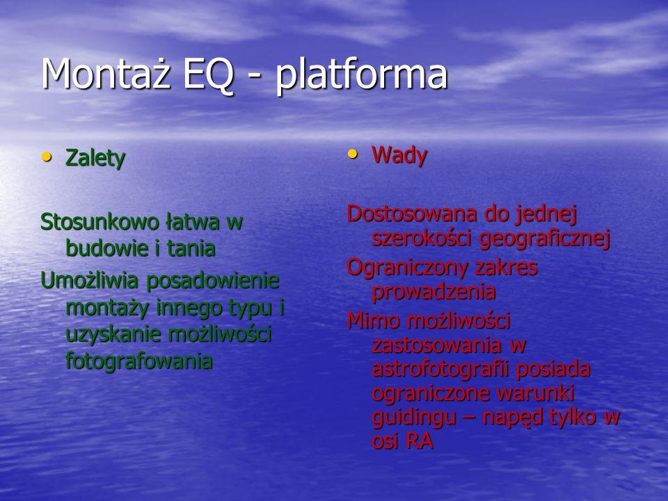 Montaż EQ - platforma Zalety Stosunkowo łatwa w budowie i tania