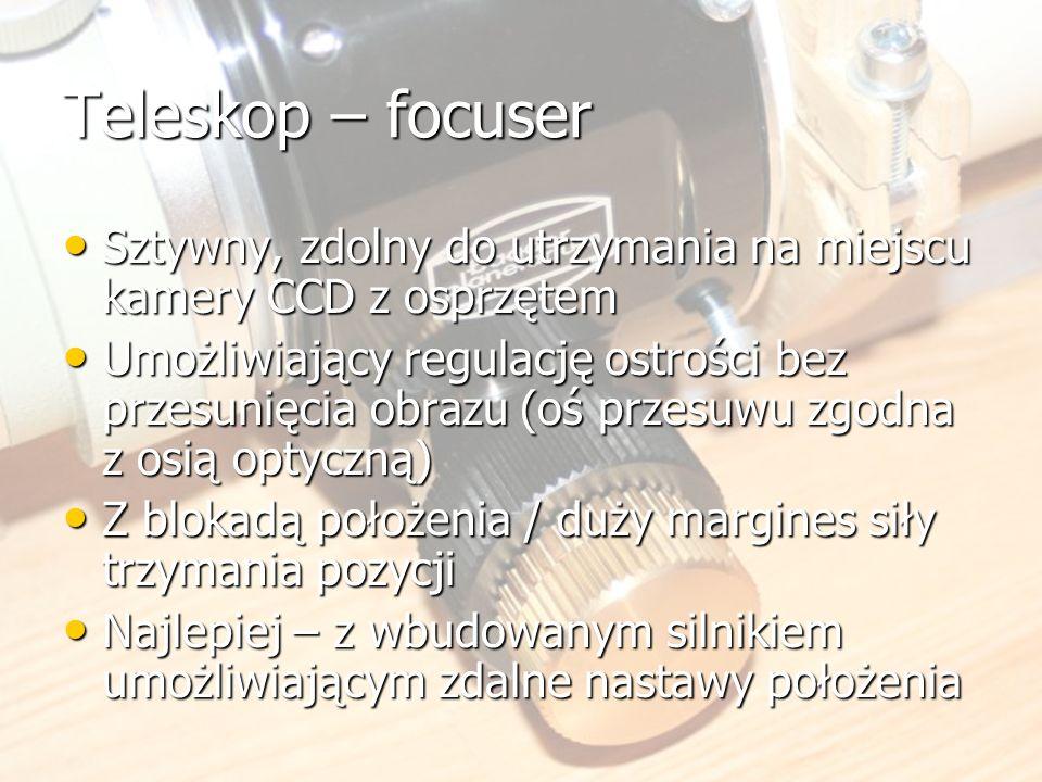 Teleskop – focuser Sztywny, zdolny do utrzymania na miejscu kamery CCD z osprzętem.