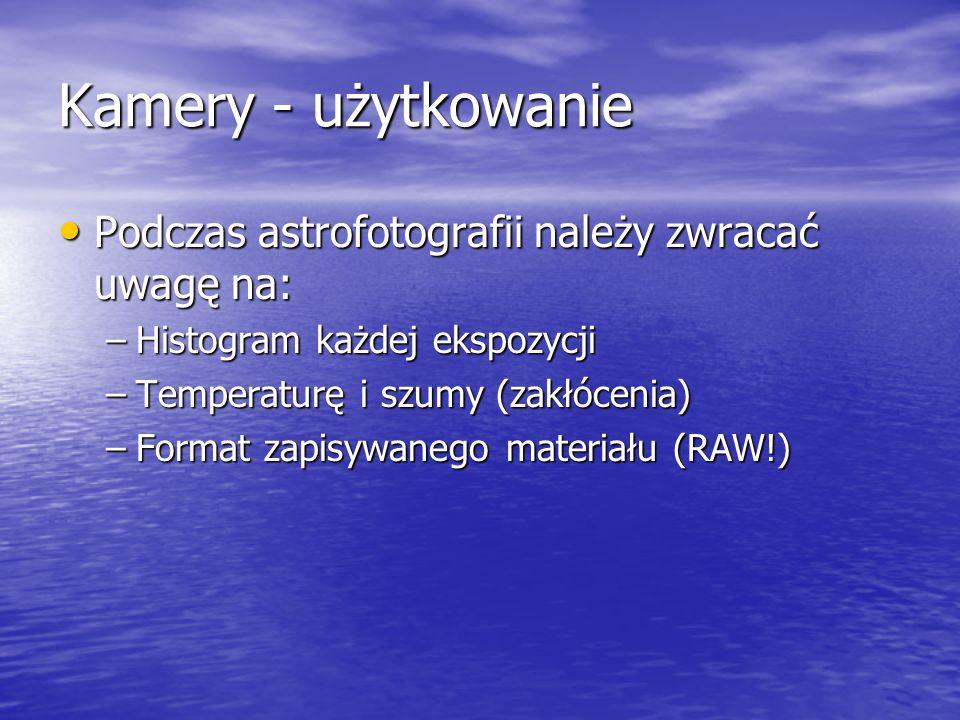 Kamery - użytkowanie Podczas astrofotografii należy zwracać uwagę na: